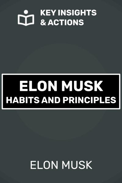 Elon Musk - Habits and Principles