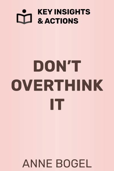 Don't Overthink It: Make Easier Decisions, Stop Second-Guessing, and Bring More Joy to Your Life