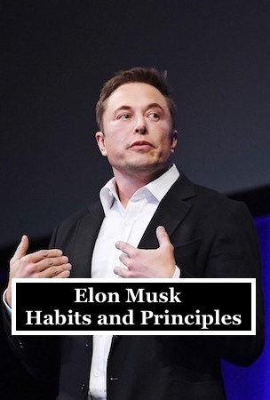 Elon Musk - Habits and Principles