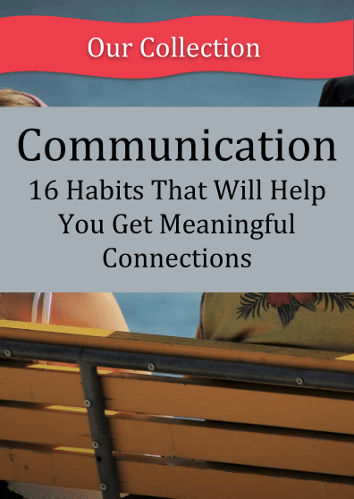 Communication: 16 Habits That Will Help You Get Meaningful Connections