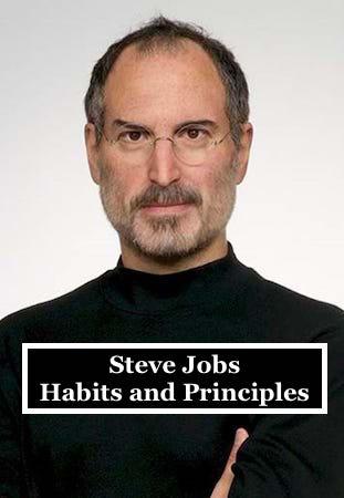 Steve Jobs - Habits and Principles